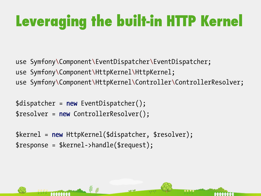 Leveraging the built-in HTTP Kernel use Symfony...
