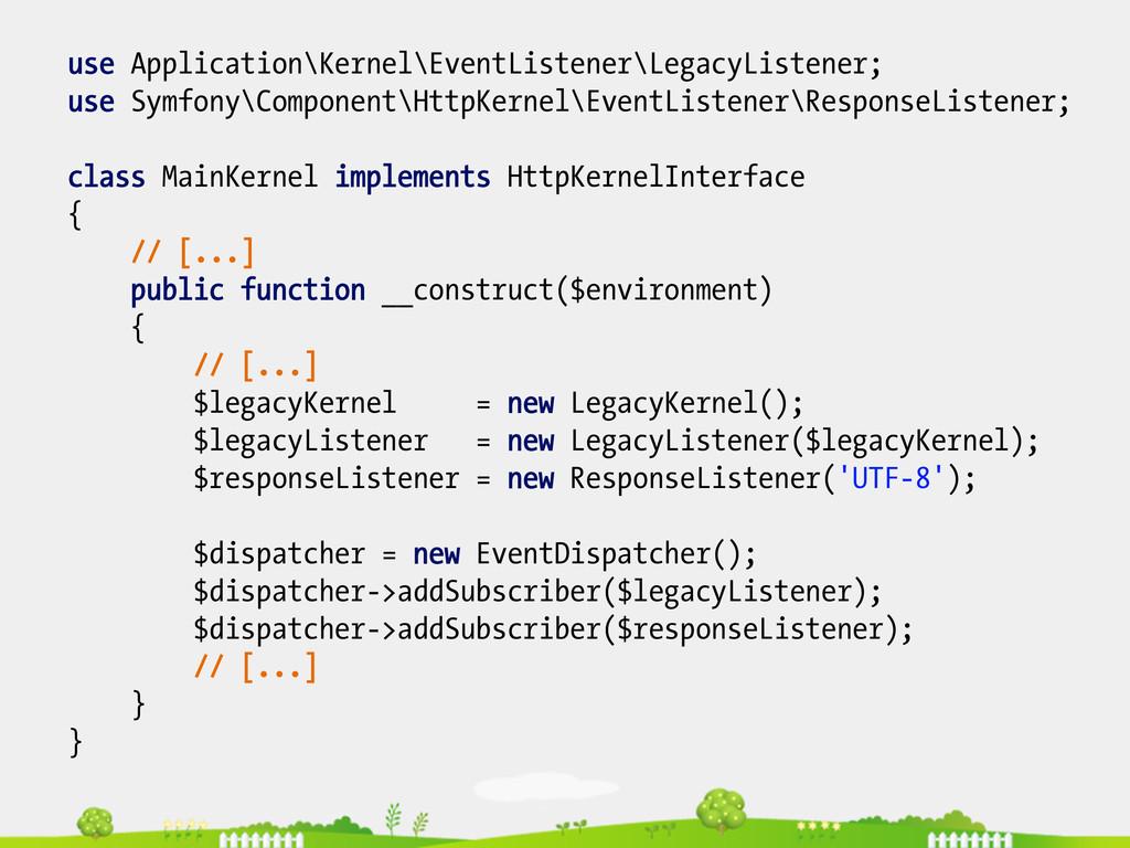 use Application\Kernel\EventListener\LegacyList...