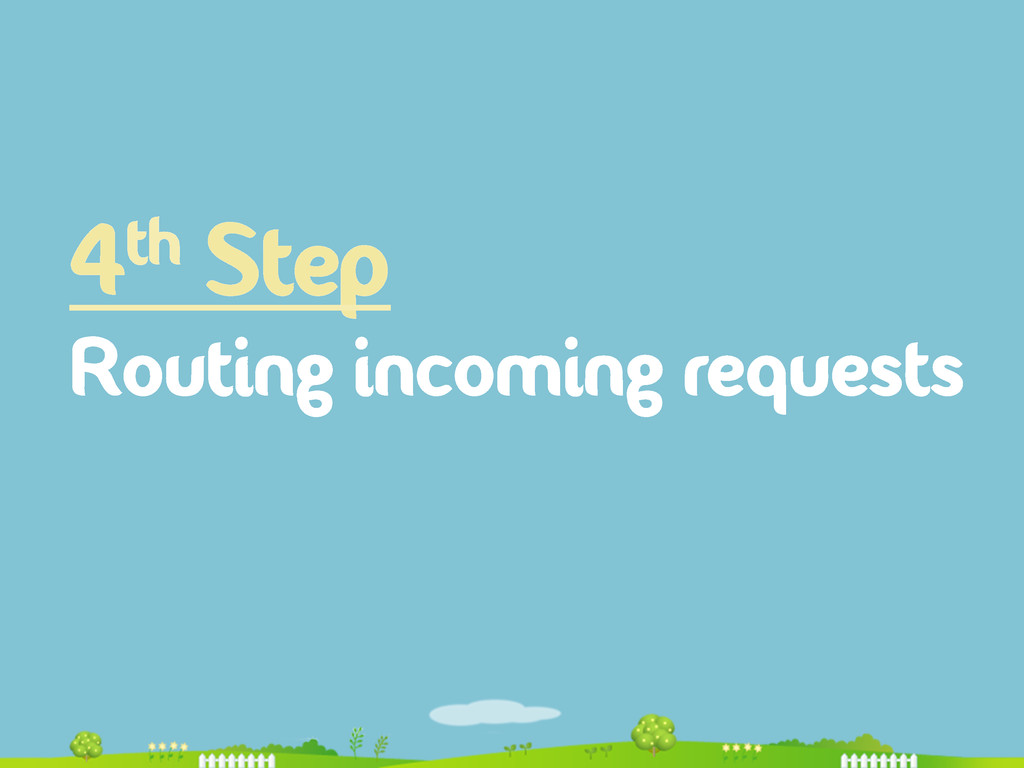 4th Step Routing incoming requests