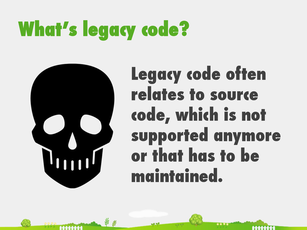 What's legacy code? Legacy code often relates t...