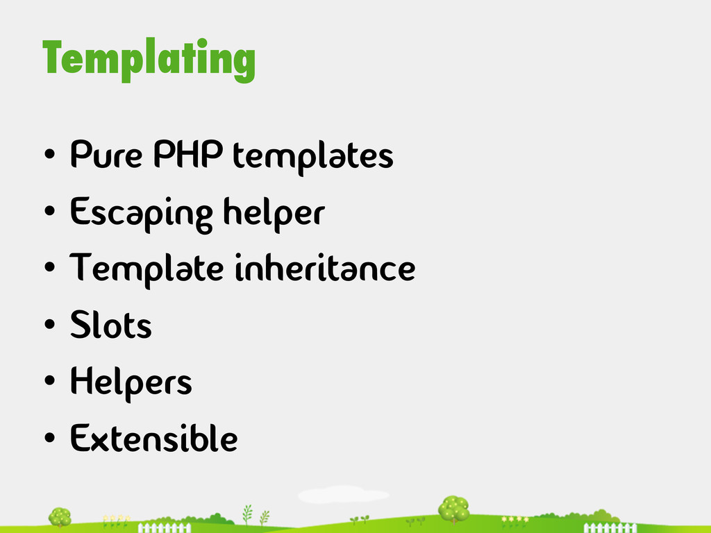 Templating  • Pure PHP templates • Escapin...