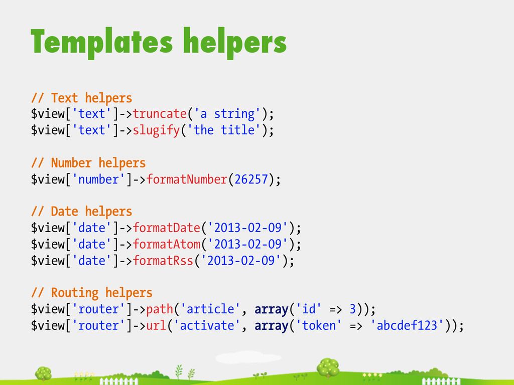 Templates helpers  // Text helpers $view['te...