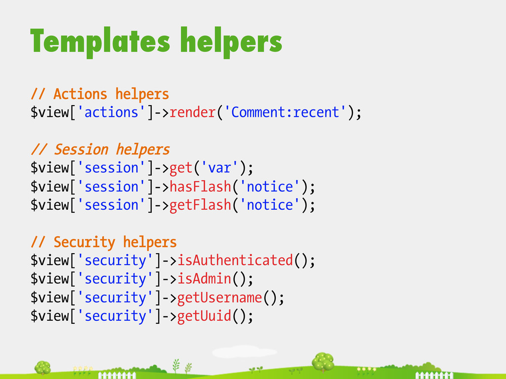Templates helpers  // Actions helpers $view[...