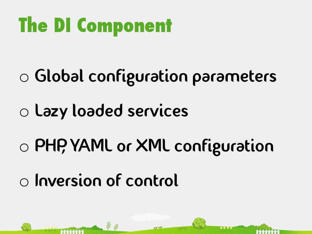 The DI Component  o Global configuration pa...