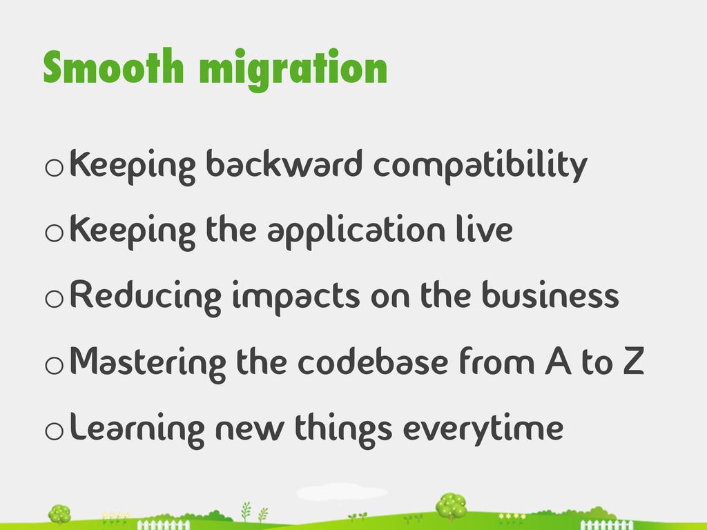 Smooth migration oKeeping backward compatibili...