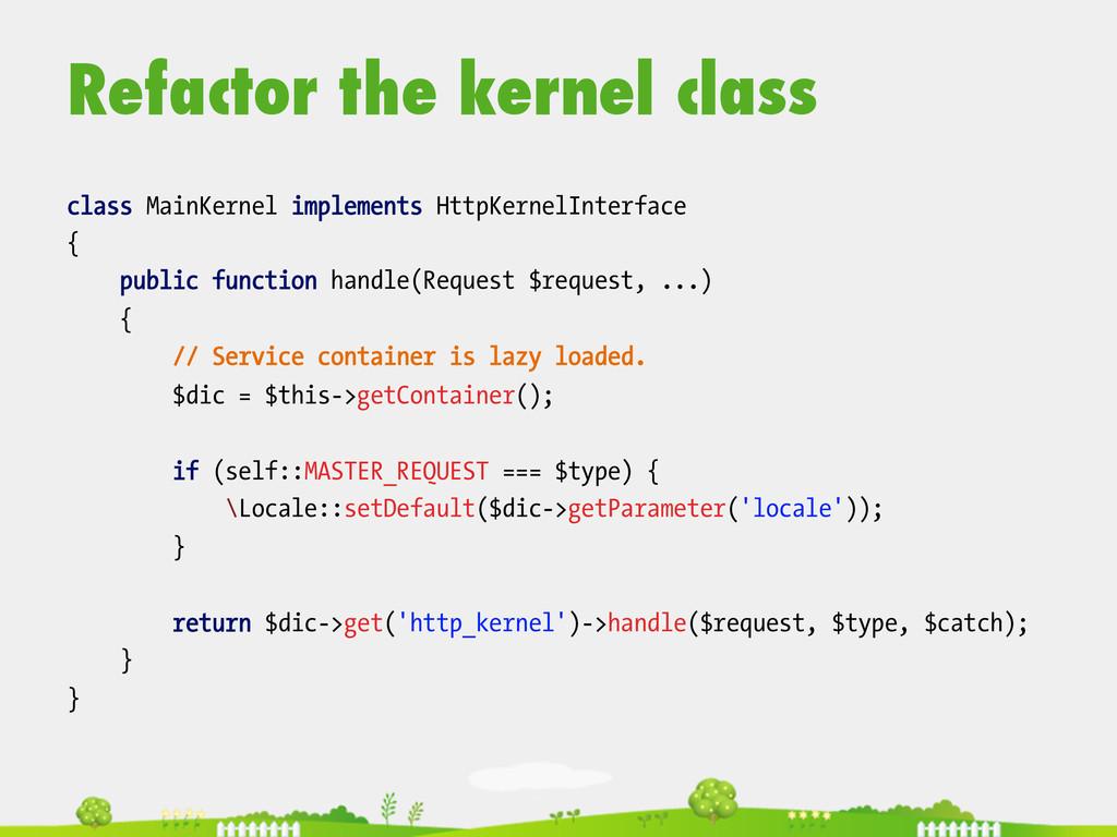 Refactor the kernel class  class MainKernel ...