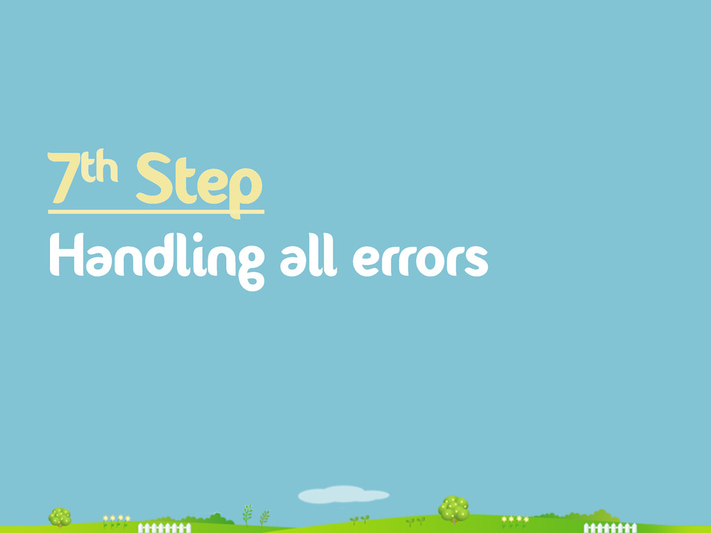 7th Step Handling all errors