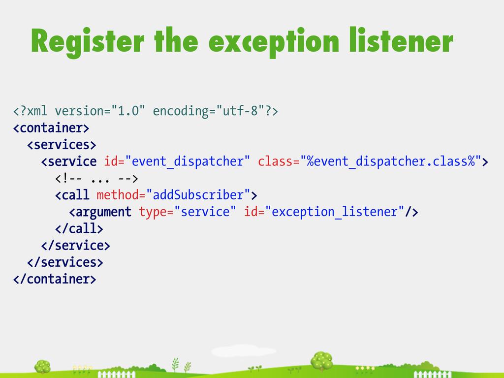 Register the exception listener  <?xml versi...
