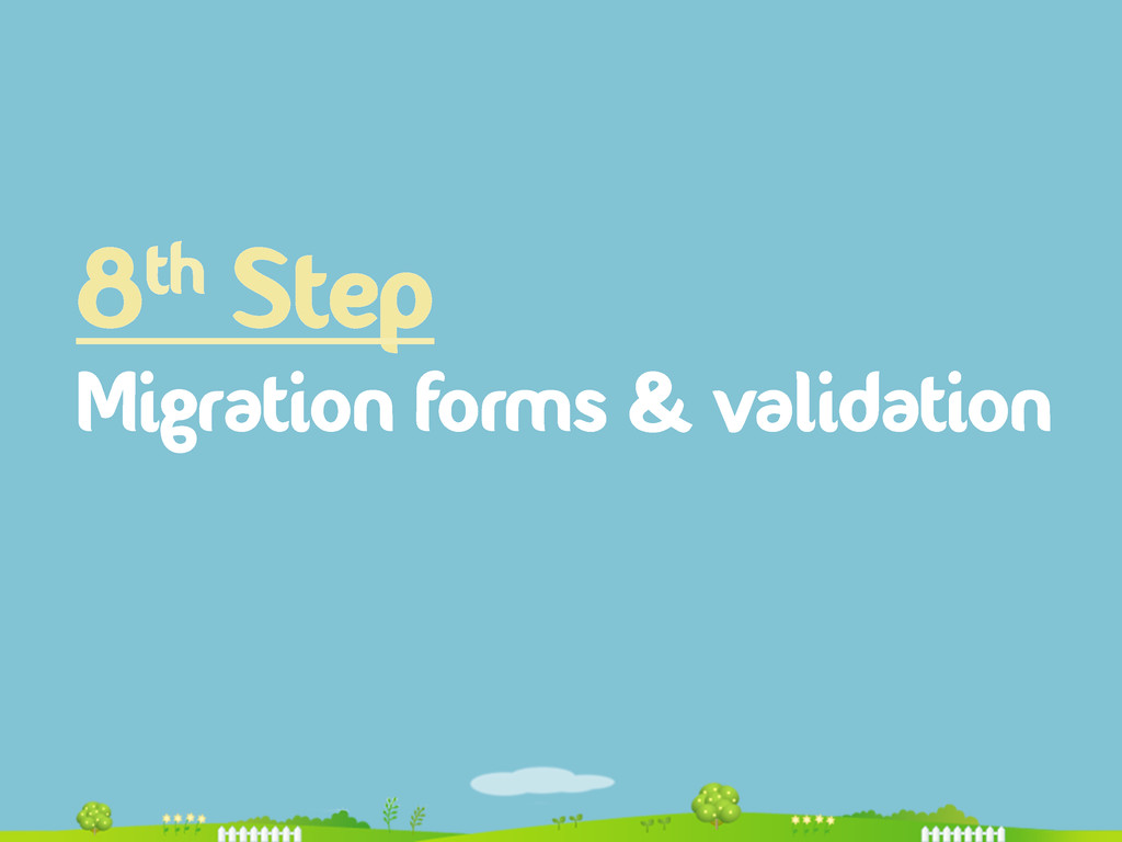 8th Step Migration forms & validation