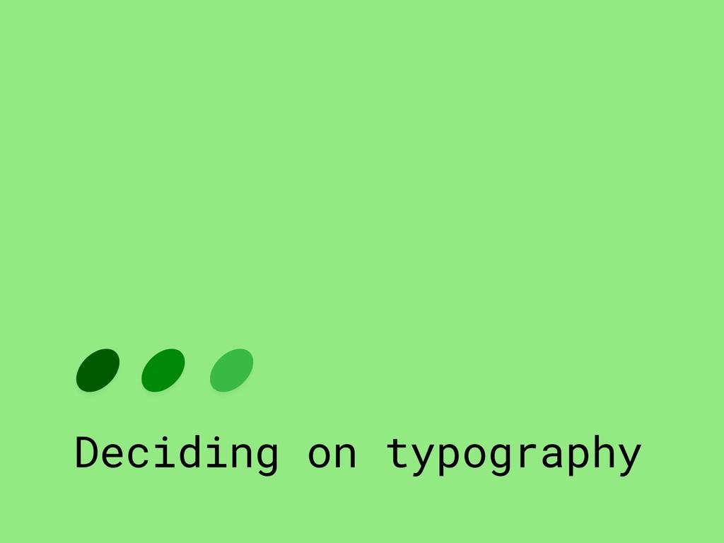 Deciding on typography