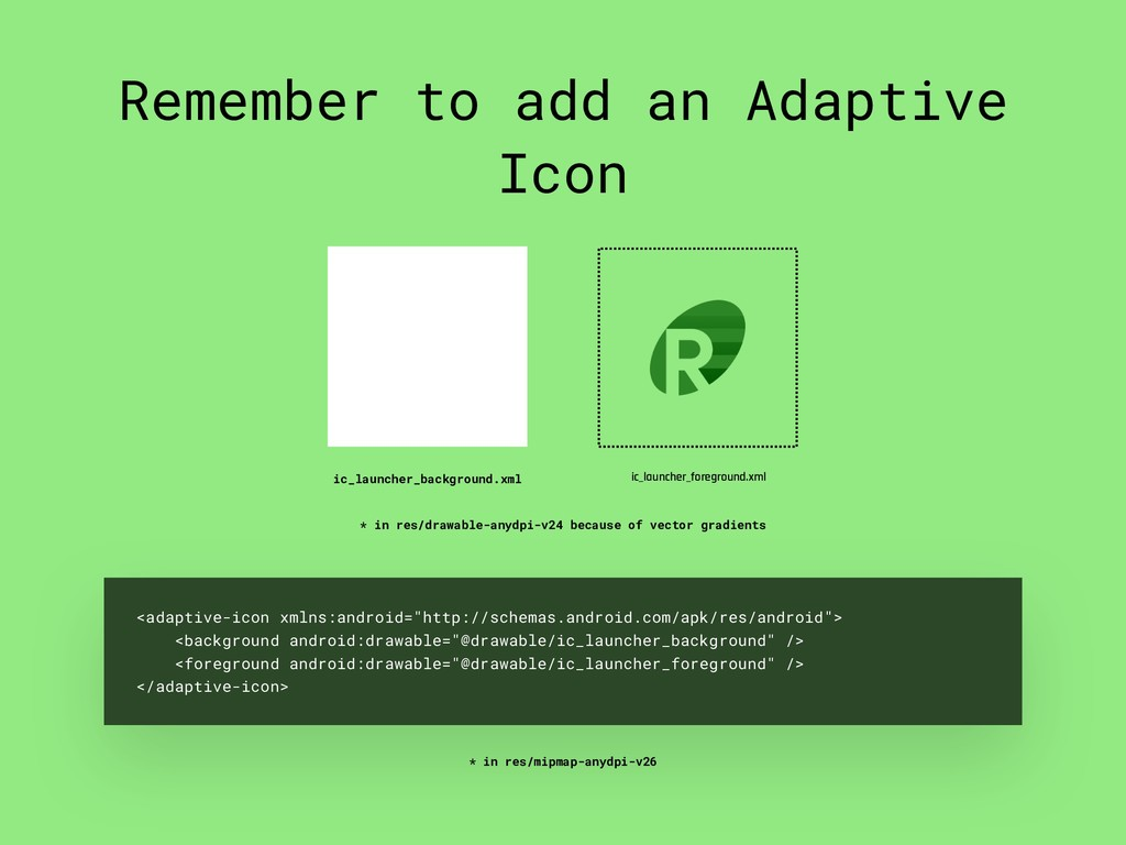 Remember to add an Adaptive Icon ic_launcher_ba...
