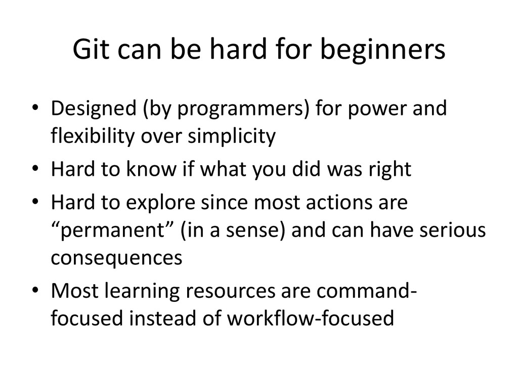 Git can be hard for beginners • Designed (by pr...