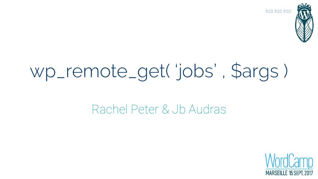 wp_remote_get( 'jobs' , $args ) Rachel Peter & ...