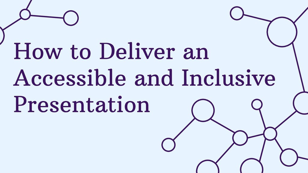 How to Deliver an Accessible and Inclusive Pres...