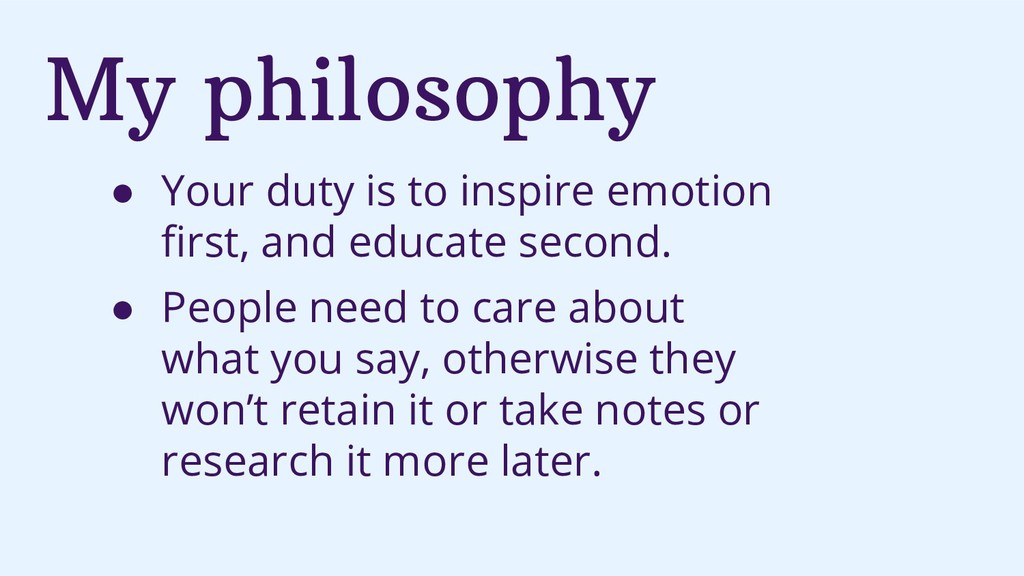 My philosophy ● Your duty is to inspire emotion...
