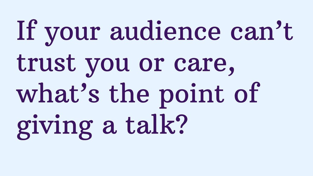 If your audience can't trust you or care, what'...