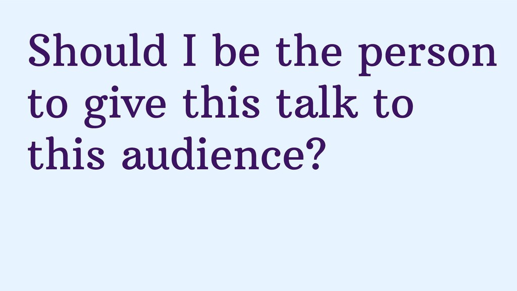 Should I be the person to give this talk to thi...