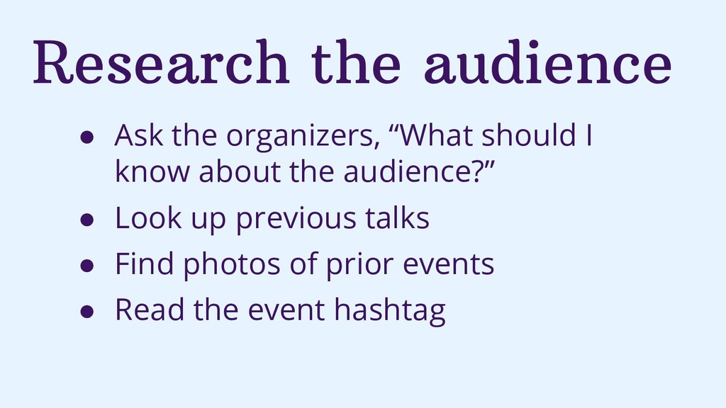 "Research the audience ● Ask the organizers, ""Wh..."