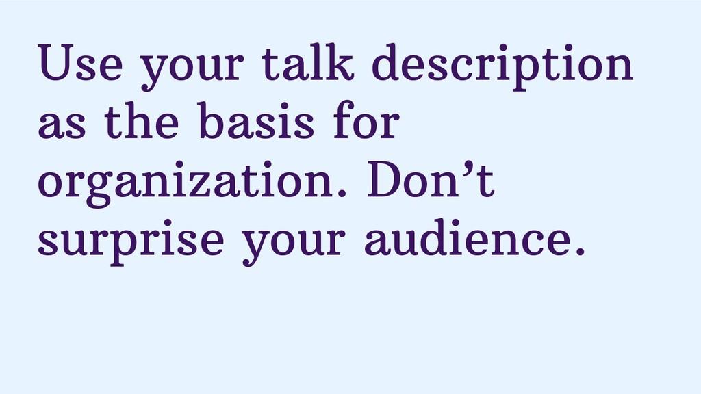 Use your talk description as the basis for orga...