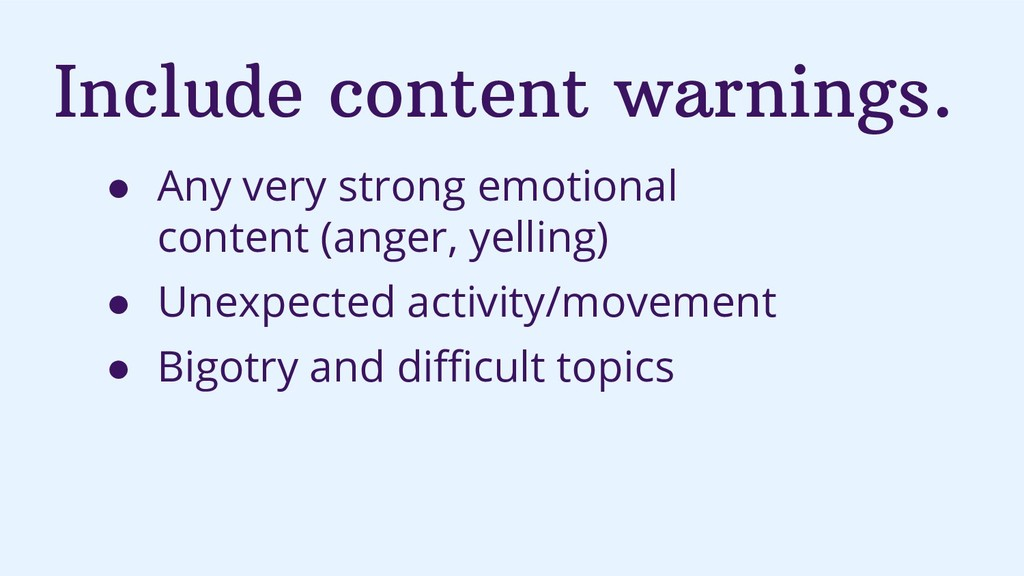 Include content warnings. ● Any very strong emo...