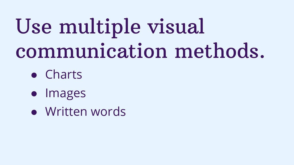 Use multiple visual communication methods. ● Ch...