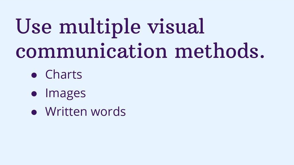 Use multiple visual communication methods. ● Ch...