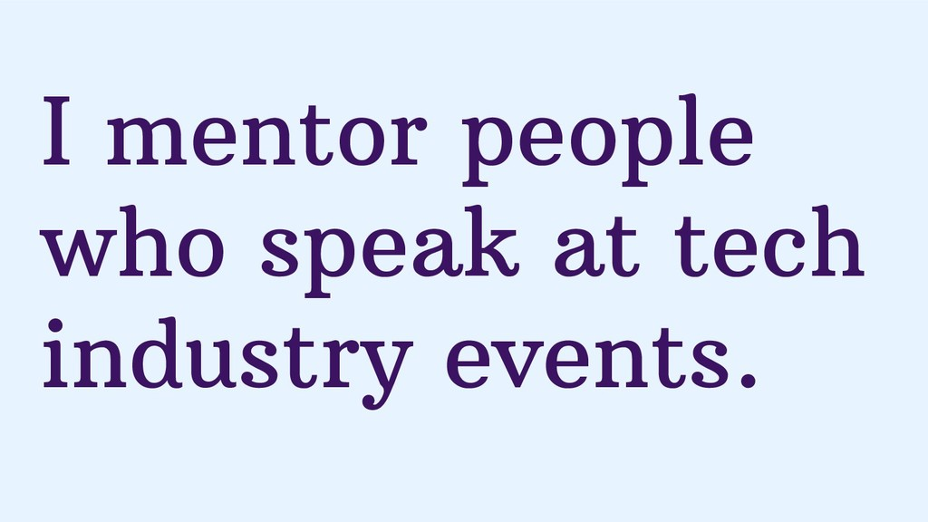 I mentor people who speak at tech industry even...