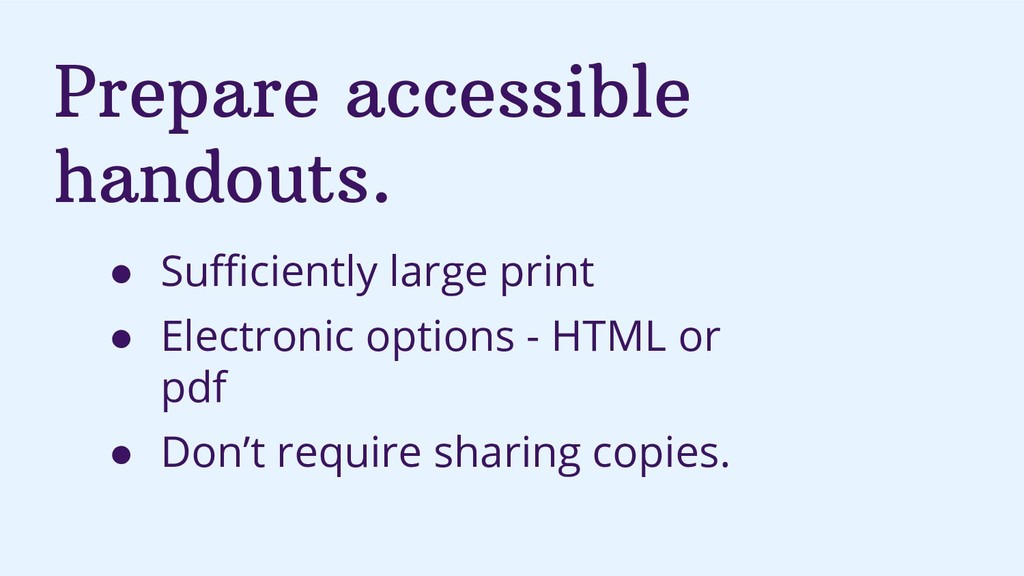 Prepare accessible handouts. ● Sufficiently large...