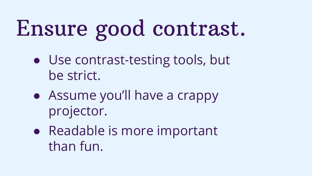 Ensure good contrast. ● Use contrast-testing to...