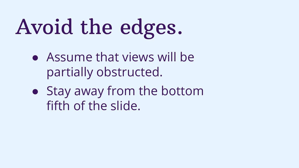 Avoid the edges. ● Assume that views will be pa...
