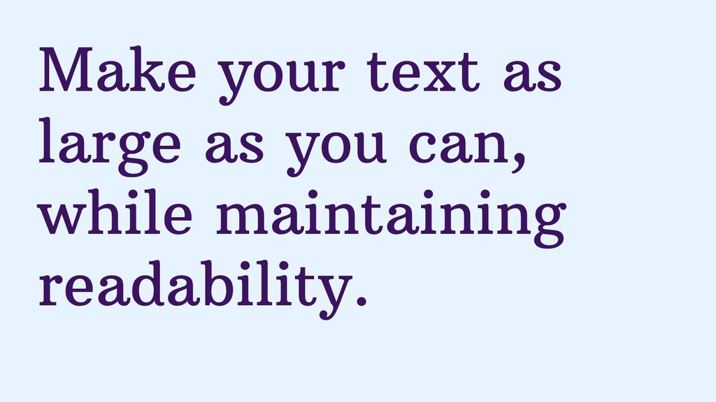 Make your text as large as you can, while maint...