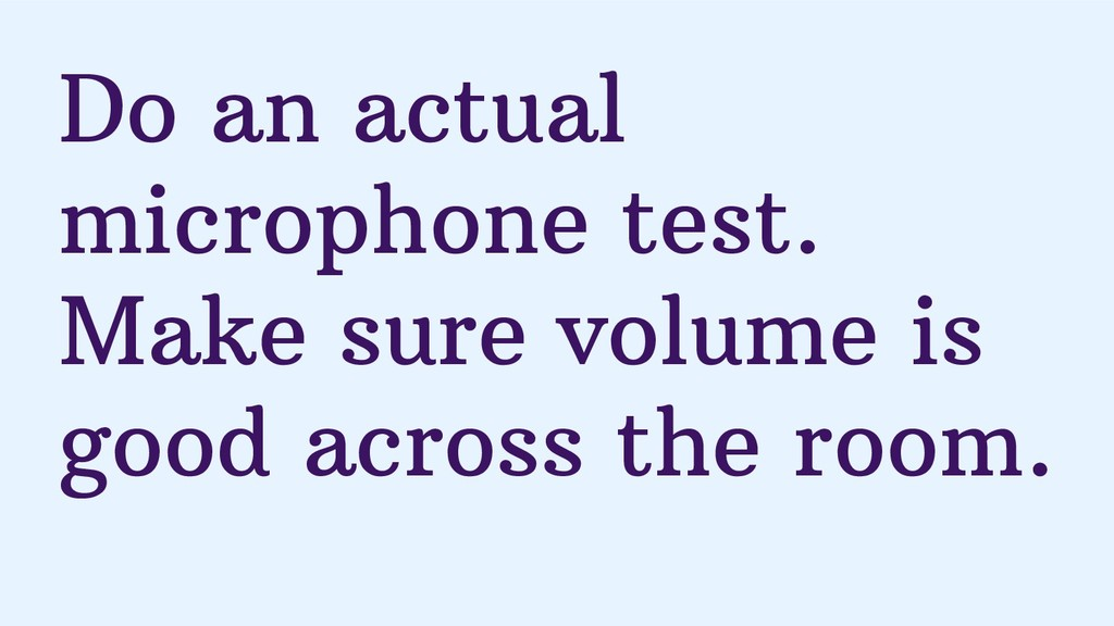 Do an actual microphone test. Make sure volume ...