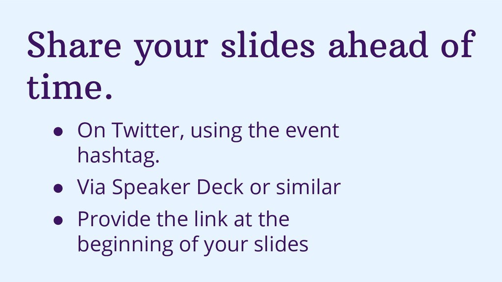 Share your slides ahead of time. ● On Twitter, ...