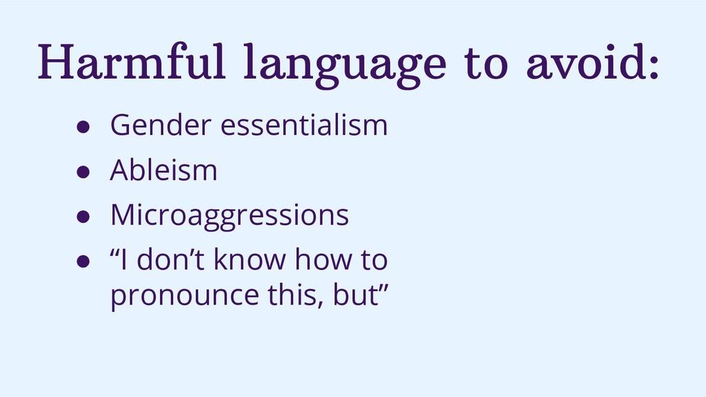 Harmful language to avoid: ● Gender essentialis...