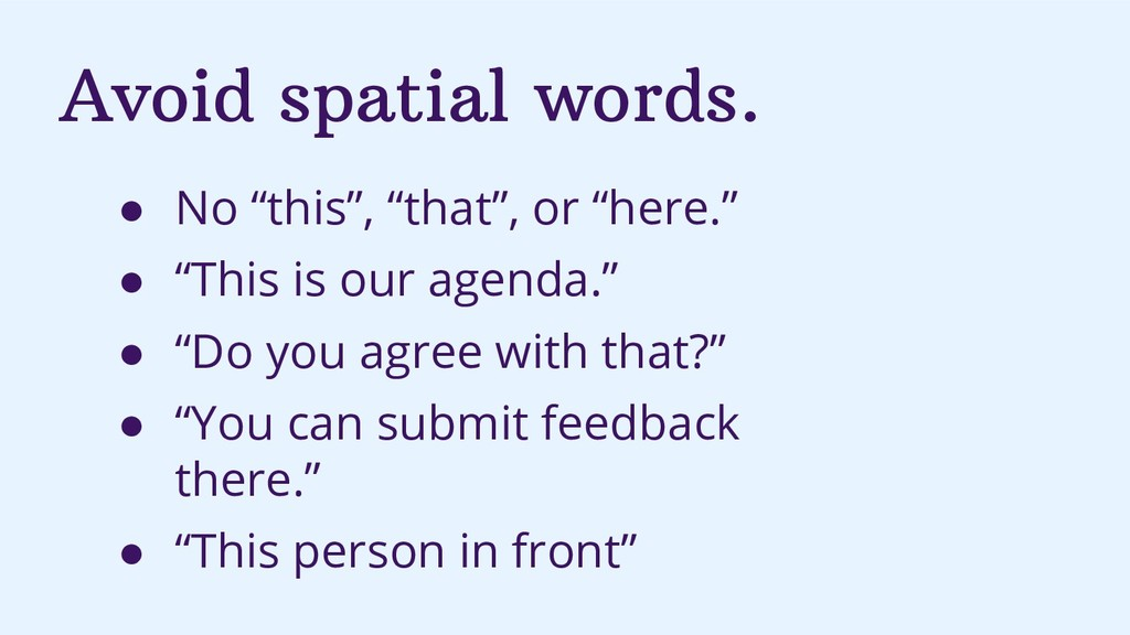 "Avoid spatial words. ● No ""this"", ""that"", or ""h..."