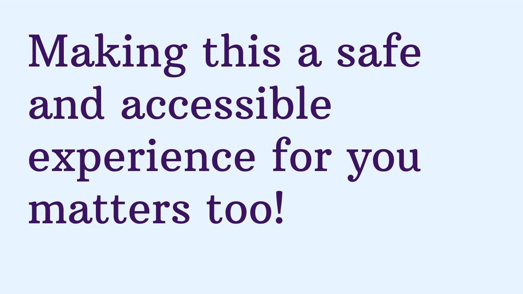 Making this a safe and accessible experience fo...
