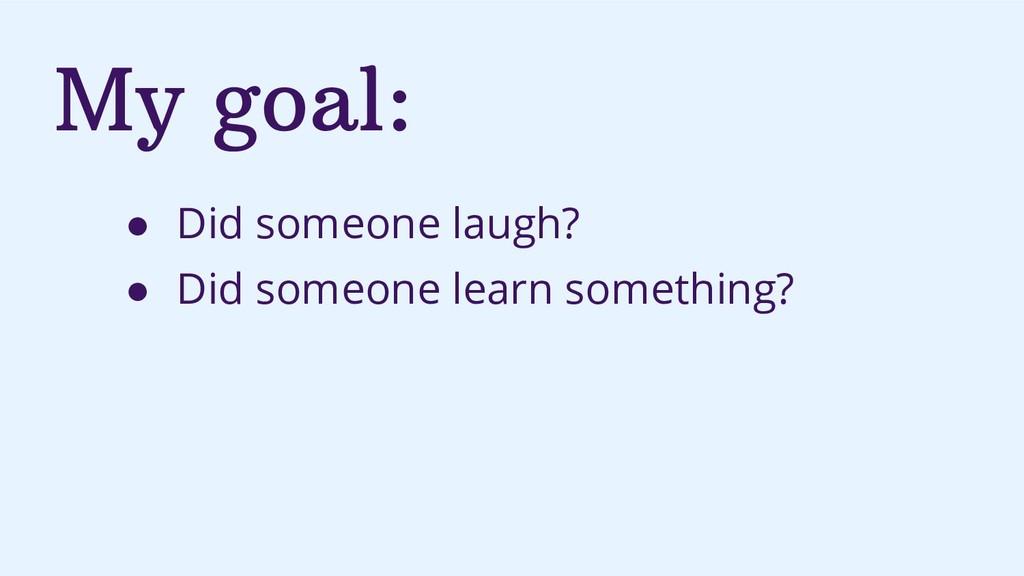 My goal: ● Did someone laugh? ● Did someone lea...