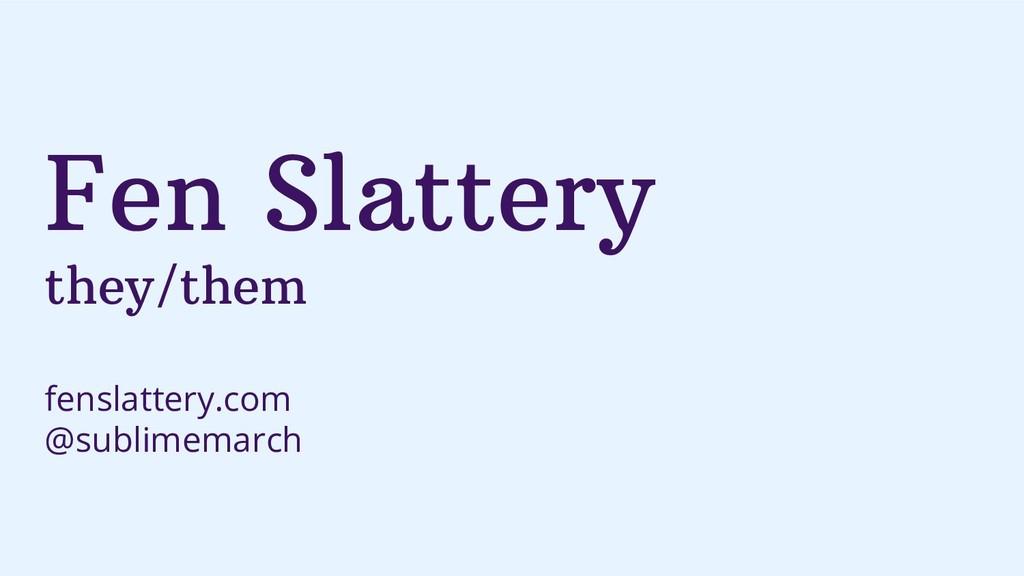 Fen Slattery they/them fenslattery.com @sublime...