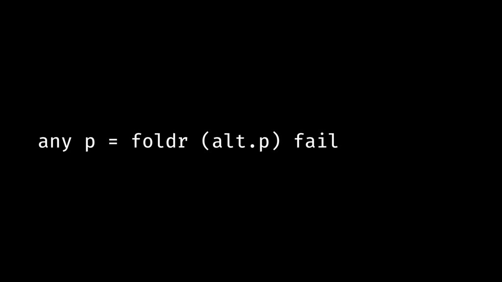 any p = foldr (alt.p) fail