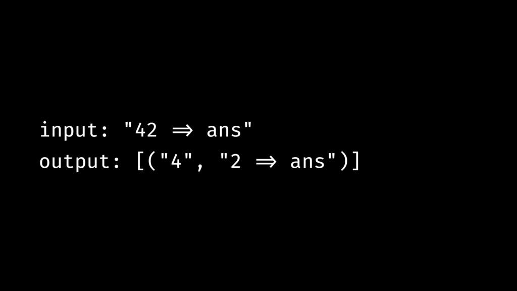 """input: """"42 !=> ans"""" output: [(""""4"""", """"2 !=> ans"""")]"""