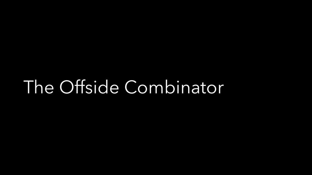 The Offside Combinator
