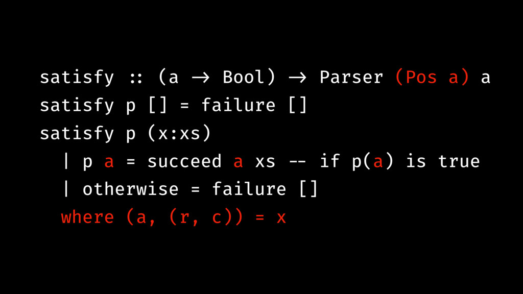 satisfy !:: (a !-> Bool) !-> Parser (Pos a) a s...