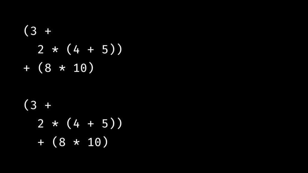 (3 + 2 * (4 + 5)) + (8 * 10) (3 + 2 * (4 + 5)) ...
