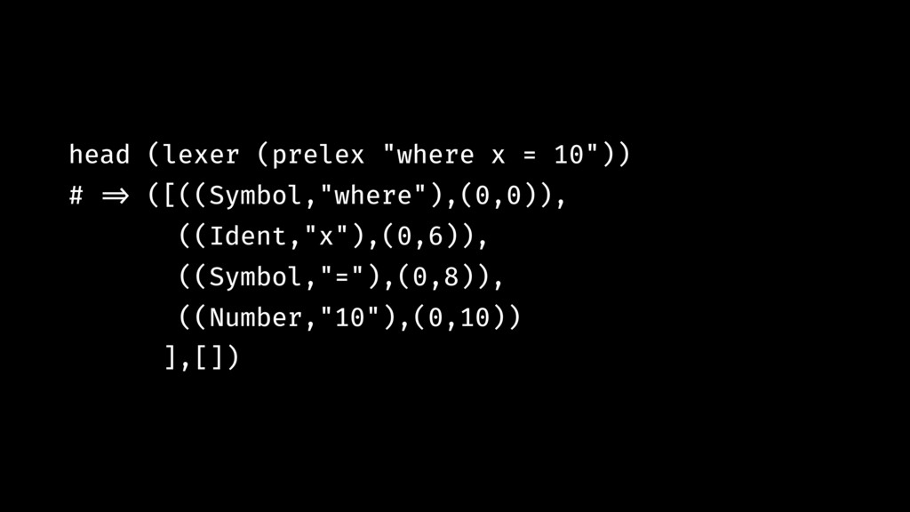 "head (lexer (prelex ""where x = 10"")) # !=> ([((..."