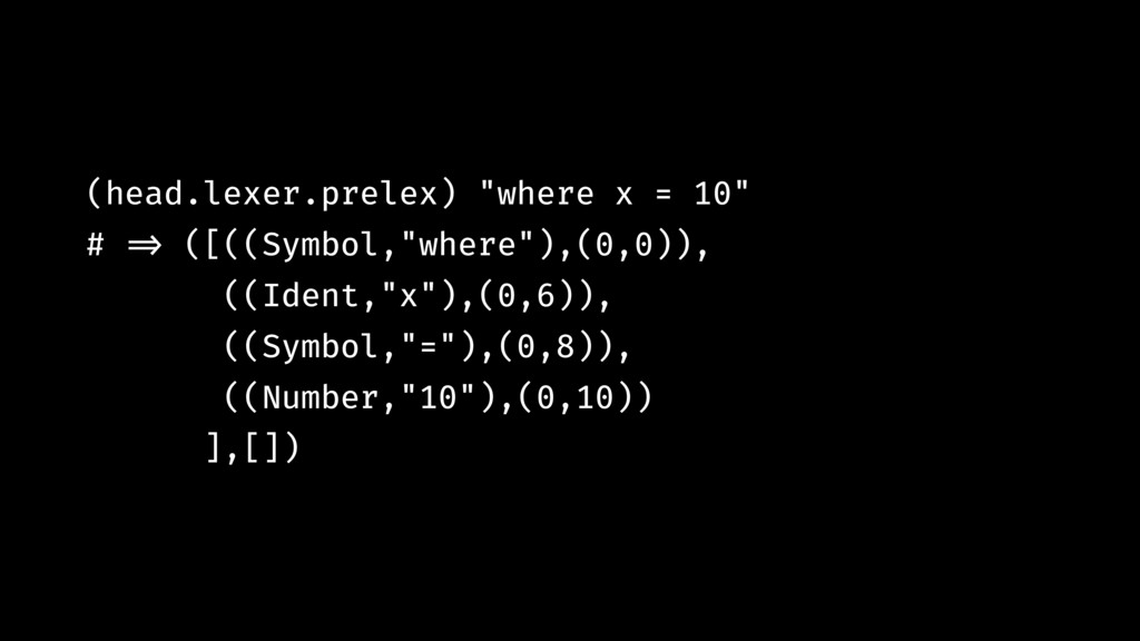 "(head.lexer.prelex) ""where x = 10"" # !=> ([((Sy..."