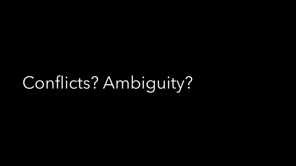 Conflicts? Ambiguity?