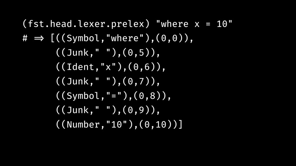 "(fst.head.lexer.prelex) ""where x = 10"" # !=> [(..."