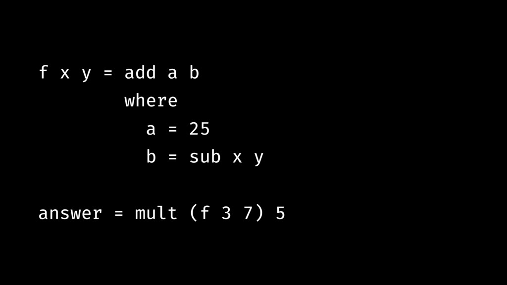f x y = add a b where a = 25 b = sub x y answer...