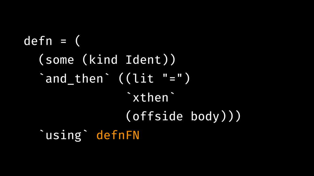 "defn = ( (some (kind Ident)) `and_then` ((lit ""..."
