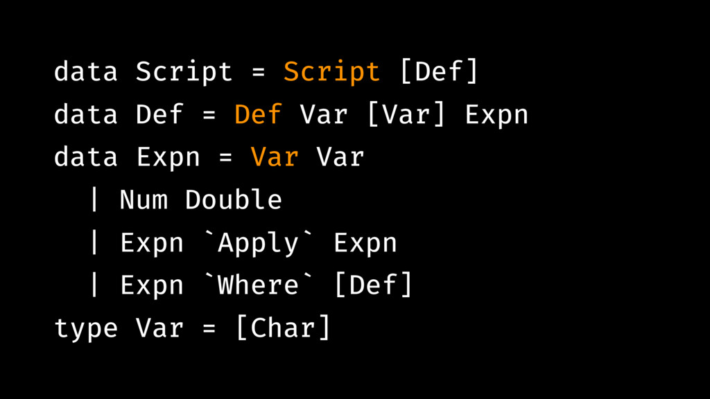 data Script = Script [Def] data Def = Def Var [...